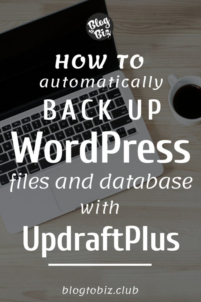How to set up UpdraftPlus to automatically back up self-hosted WordPress sites | Blog to Biz