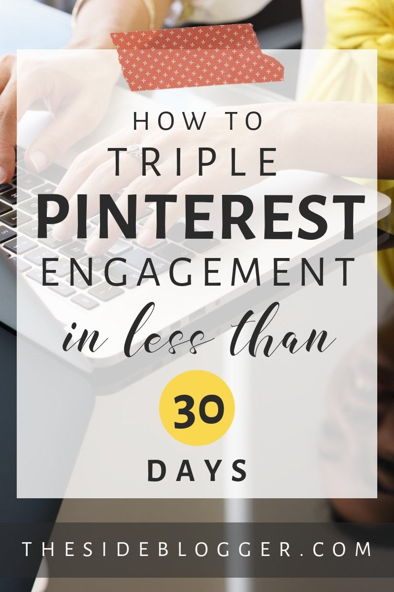 How to triple monthly Pinterest engagement and increase blog traffic by 30% in just 30 days | The Side-Blogger #pinterest #traffic #blogtraffic #pinterestgrowth #pinteresttraffic #blogger #blogging #blog #blog-traffic