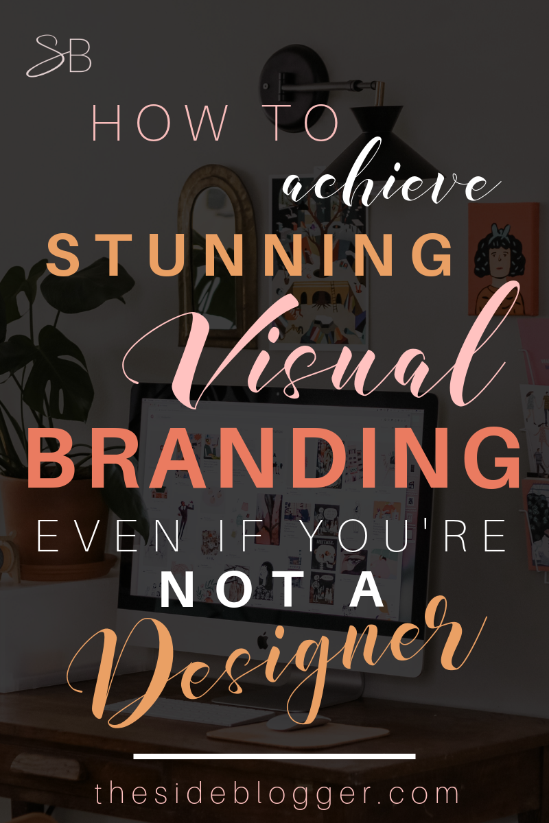 Visual branding is paramount to a blogger's success. In this blog post, I've outlined 10 key elements of visual branding for a DIY-ing non-designer blogger | The Side Blogger | #branding #blogging #blogger #blog #bloggingtips