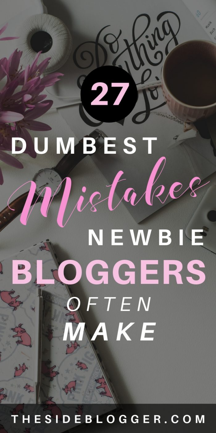 A list of 27 dumbest mistakes almost all newbie bloggers make when they're first starting out. Read today so you can avoid these at any cost.