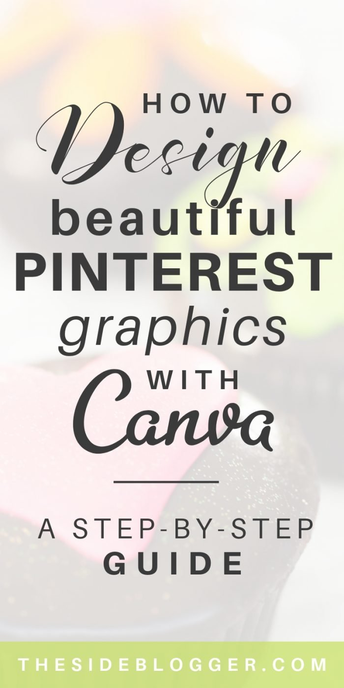 How to design amazing Pinterest graphics with Canva that get clicks and repins like crazy! - The Side Blogger #blogging #pinterest #bloggingtips #design #graphicdesign #canva #canvatips #canvaresources #bloggingresources #pinterestresources