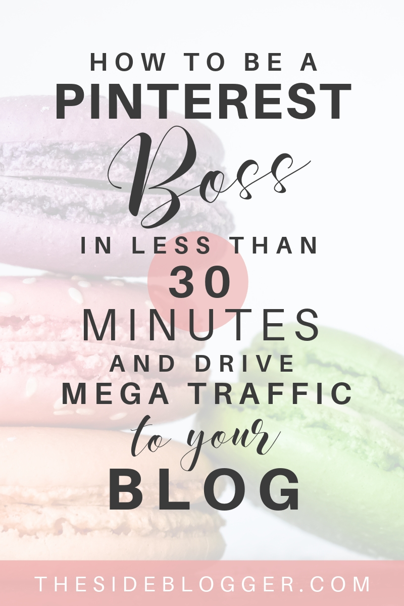 How to become a Pinterest Boss in less than 30 minutes and drive mega traffic to your blog - A Pinterest tutorial by The Side Blogger   #blogging #pinterest #pinteresttips #bloggingtips