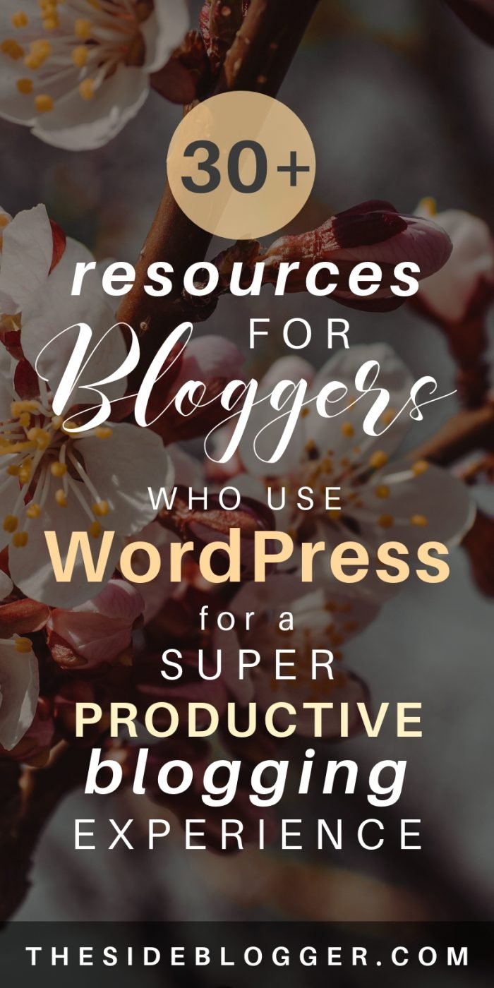 A list of 30+ resources for bloggers who use WordPress so they can be SUPER productive AND successful! - The Side Blogger #blogger #blogging #blog #bloggingtips #bloggingresources