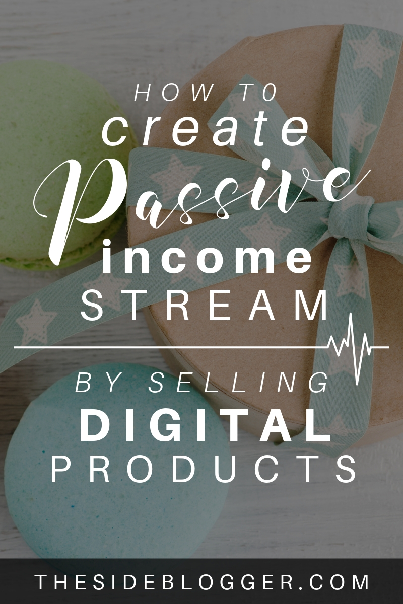 How to create a lucrative passive income stream from your blog by selling digital products that benefit your audience - The Side Blogger